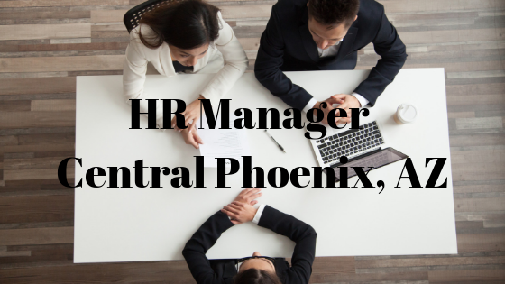HR Manager – Central Phoenix, AZ