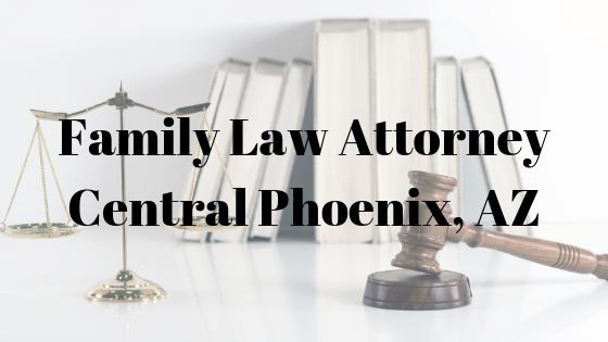 Family Law Attorney – Central Phoenix, AZ