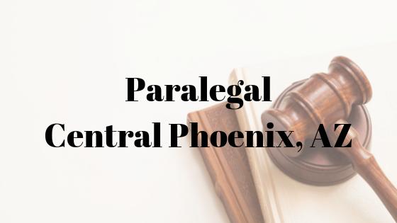 Paralegal – Central Phoenix, AZ