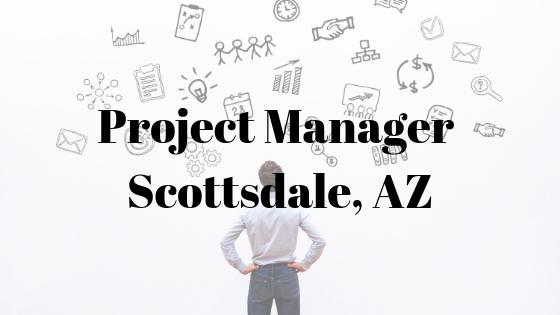 Project Manager – Scottsdale, AZ