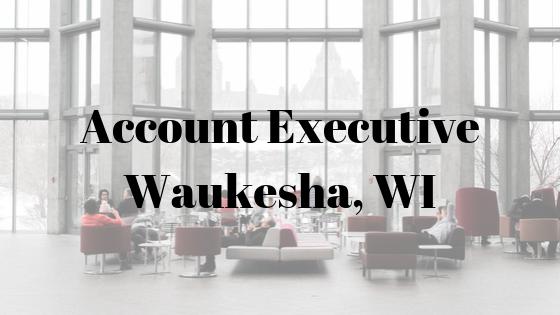 Account Executive – Waukesha, WI